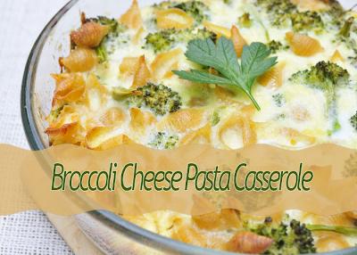 Broccoli Cheese Pasta Casserole